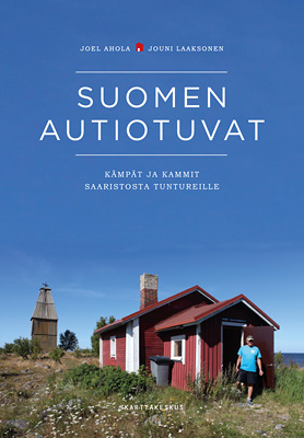 Suomen autiotuvat - kämpät ja kammit saaristosta tuntureille